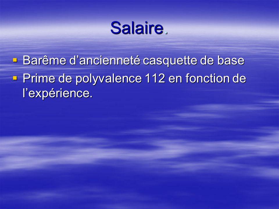 Salaire.  Barême d'ancienneté casquette de base  Prime de polyvalence 112 en fonction de l'expérience.