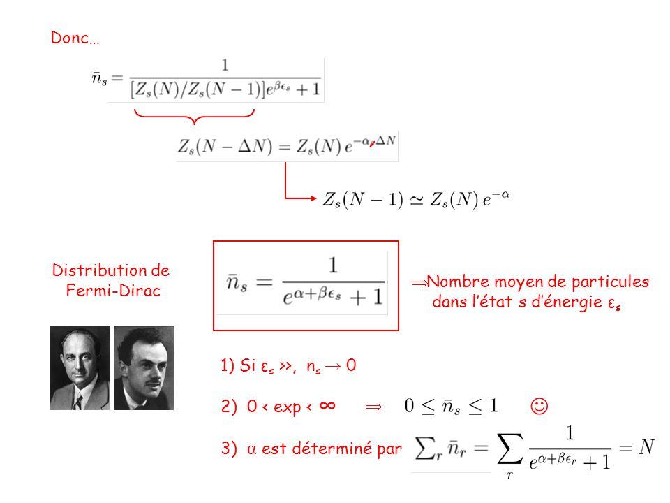 Distribution de Fermi-Dirac  Nombre moyen de particules dans l'état s d'énergie ε s 1) Si ε s >>, n s → 0 3) α est déterminé par 2) 0 < exp < ∞   Donc…