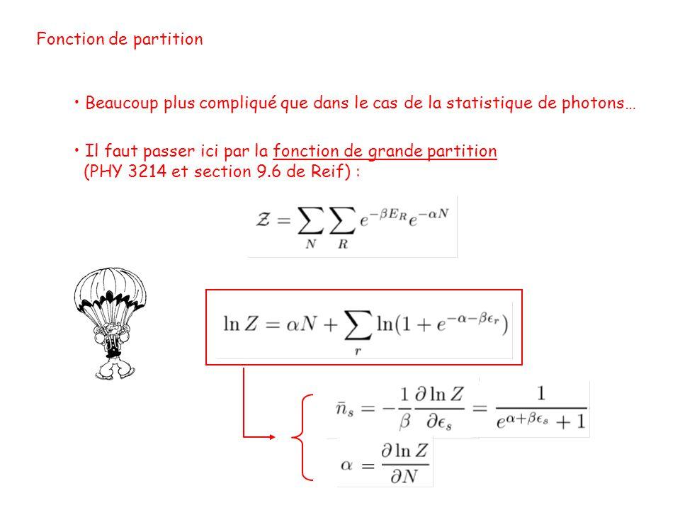 Fonction de partition • Beaucoup plus compliqué que dans le cas de la statistique de photons… • Il faut passer ici par la fonction de grande partition (PHY 3214 et section 9.6 de Reif) : =