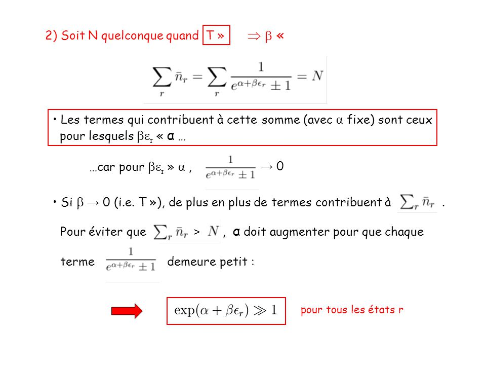 2) Soit N quelconque quand T » pour tous les états r   «  « • Les termes qui contribuent à cette somme (avec α fixe) sont ceux pour lesquels  ε r « α … …car pour  ε r » α, → 0 • Si  → 0 (i.e.