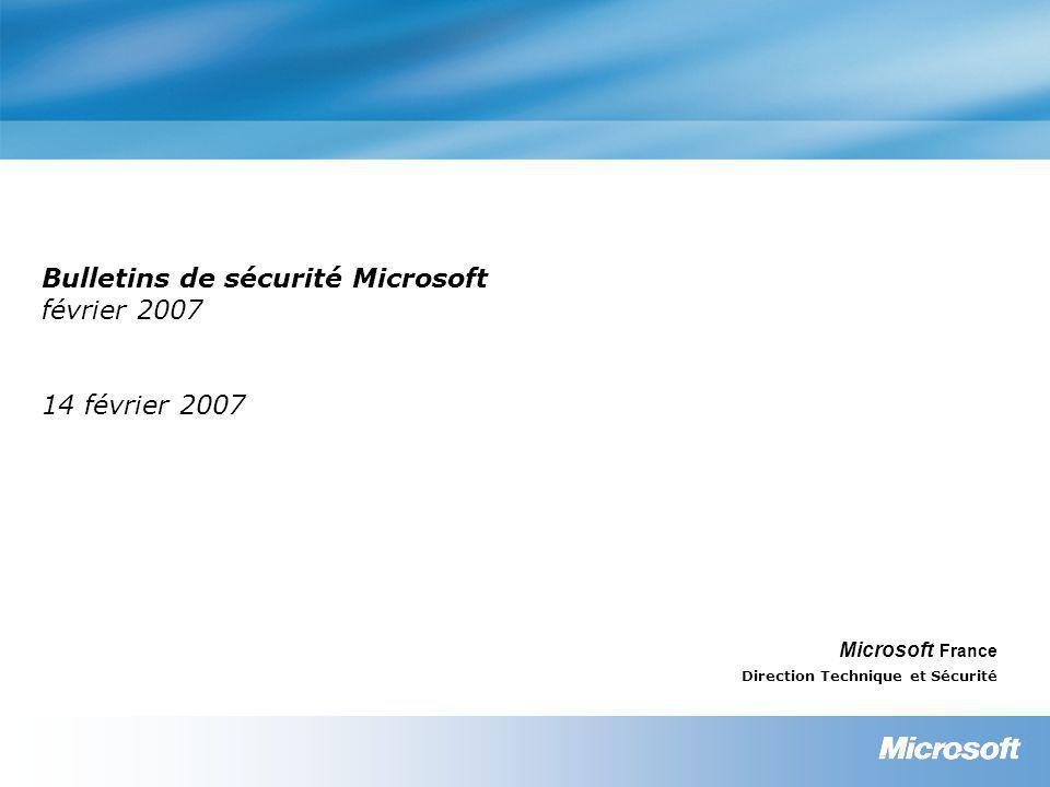 Bulletins de sécurité Microsoft février 2007 14 février 2007 Microsoft France Direction Technique et Sécurité