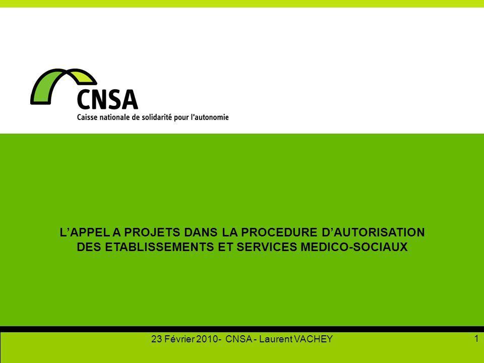 23 Février 2010- CNSA - Laurent VACHEY 1 L'APPEL A PROJETS DANS LA PROCEDURE D'AUTORISATION DES ETABLISSEMENTS ET SERVICES MEDICO-SOCIAUX