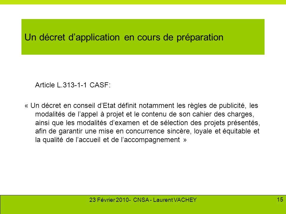23 Février 2010- CNSA - Laurent VACHEY 15 Un décret d'application en cours de préparation Article L.313-1-1 CASF: « Un décret en conseil d'Etat défini