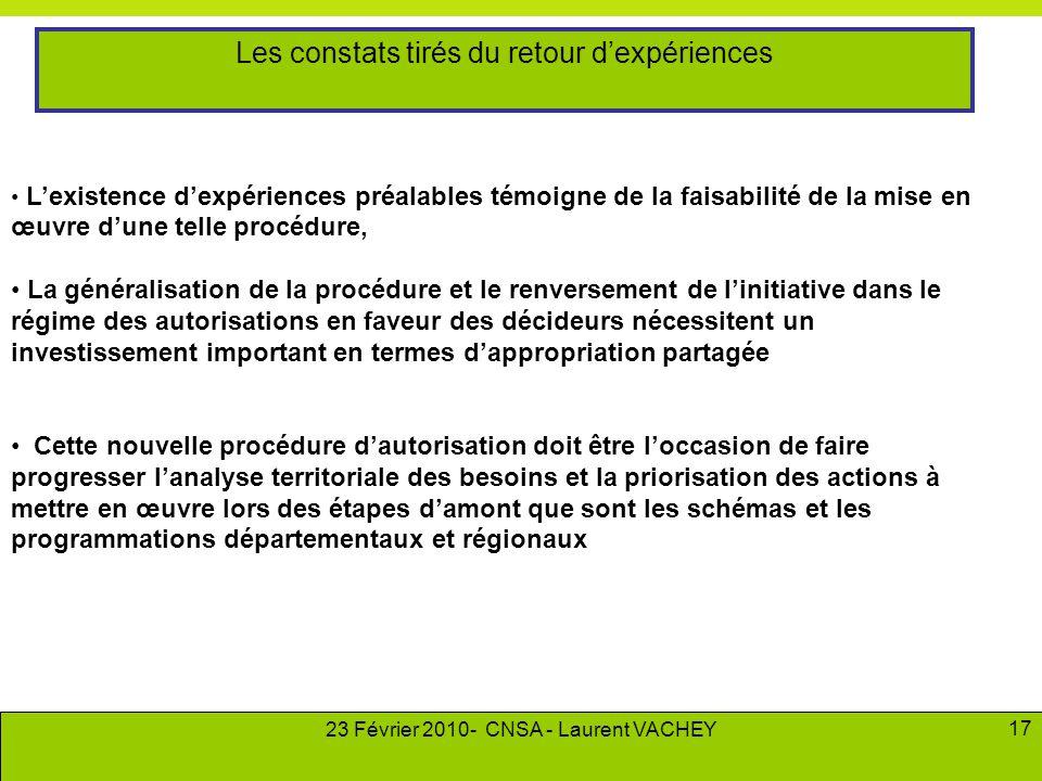 23 Février 2010- CNSA - Laurent VACHEY 17 • L'existence d'expériences préalables témoigne de la faisabilité de la mise en œuvre d'une telle procédure,