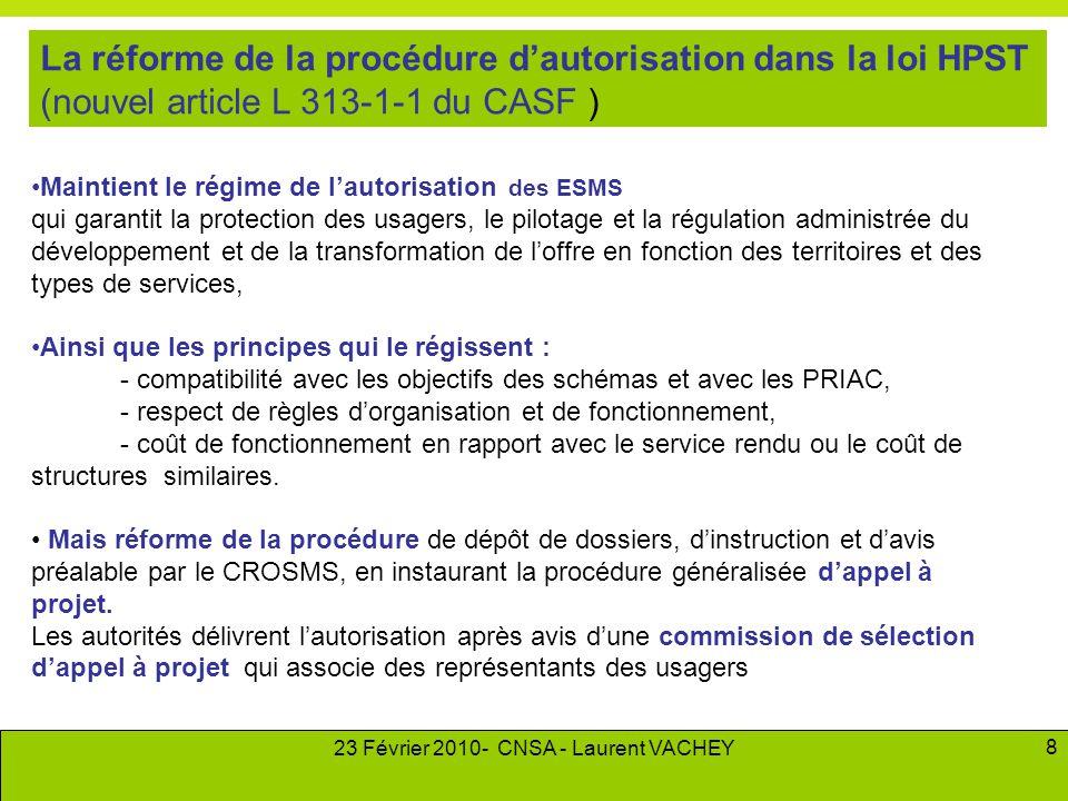 23 Février 2010- CNSA - Laurent VACHEY 8 •Maintient le régime de l'autorisation des ESMS qui garantit la protection des usagers, le pilotage et la rég