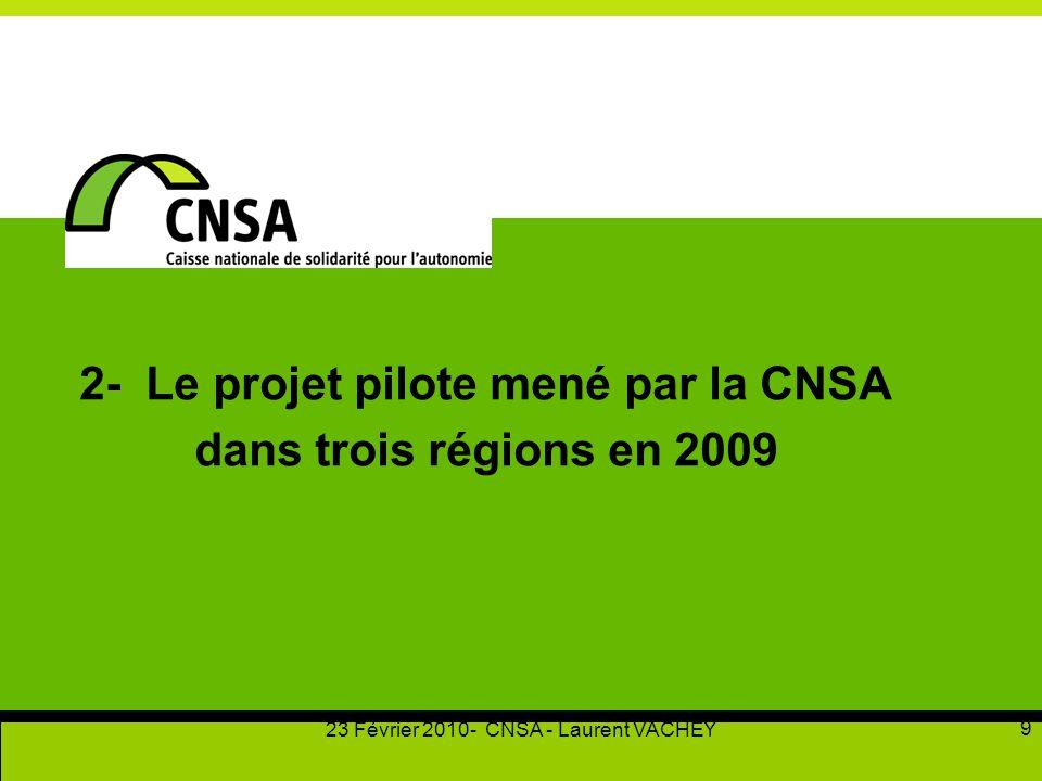 23 Février 2010- CNSA - Laurent VACHEY 9 2- Le projet pilote mené par la CNSA dans trois régions en 2009