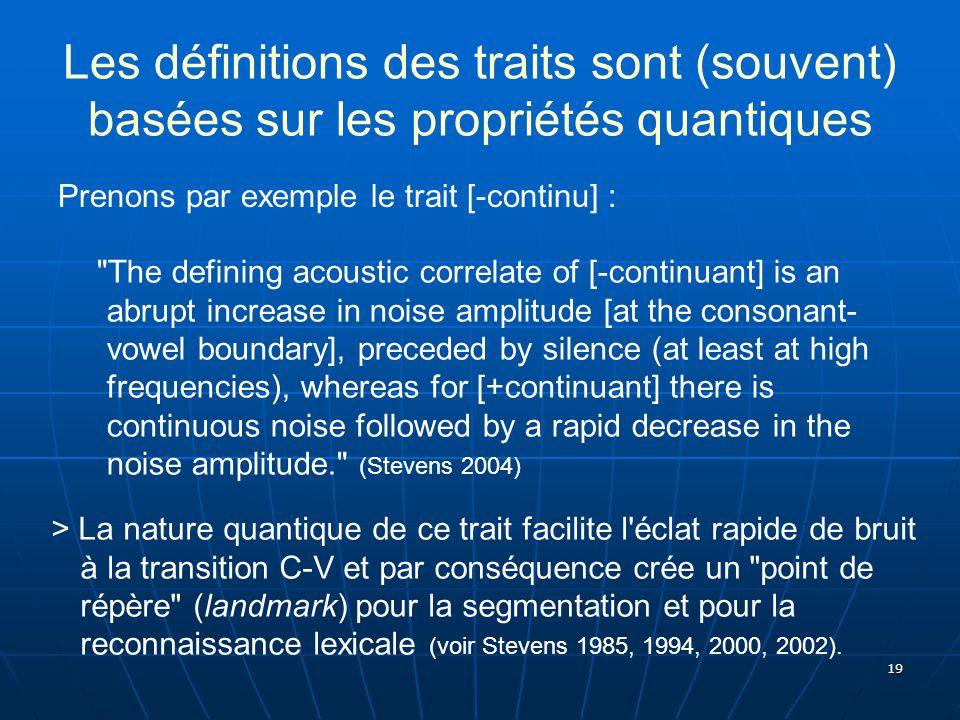 19 Les définitions des traits sont (souvent) basées sur les propriétés quantiques Prenons par exemple le trait [-continu] : > La nature quantique de c