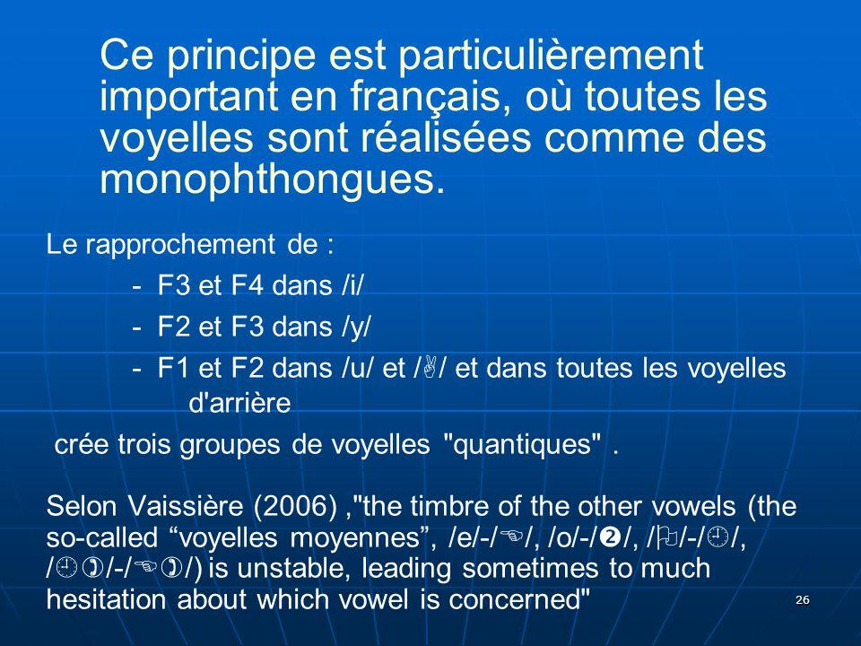 26 Ce principe est particulièrement important en français, où toutes les voyelles sont réalisées comme des monophthongues. Le rapprochement de : - F3