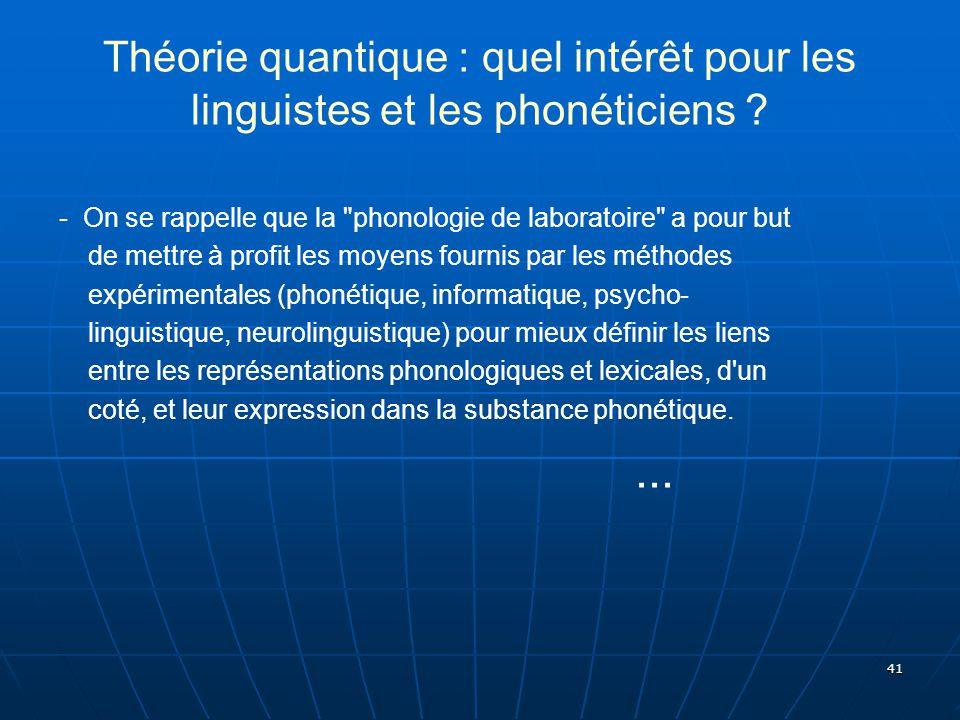41 Théorie quantique : quel intérêt pour les linguistes et les phonéticiens ? - On se rappelle que la