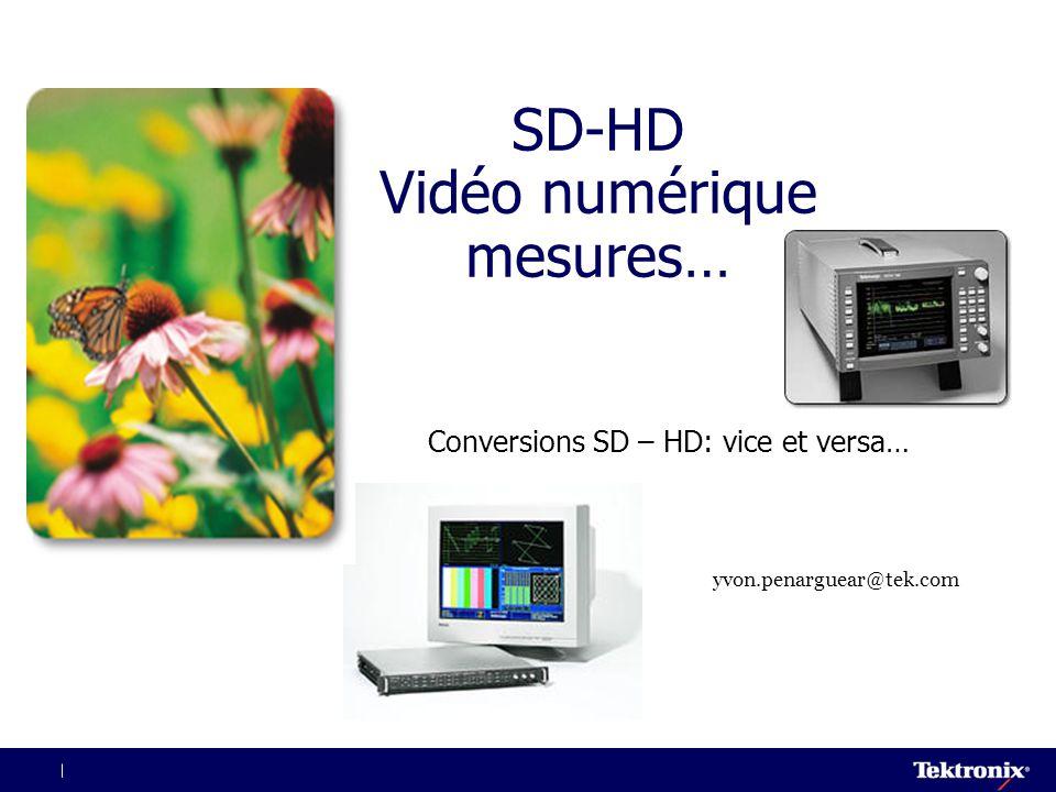 SD-HD Vidéo numérique mesures… Conversions SD – HD: vice et versa… yvon.penarguear@tek.com