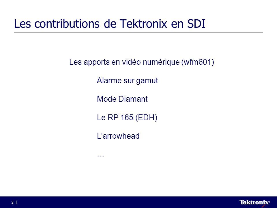 3 Les contributions de Tektronix en SDI Les apports en vidéo numérique (wfm601) Alarme sur gamut Mode Diamant Le RP 165 (EDH) L'arrowhead …