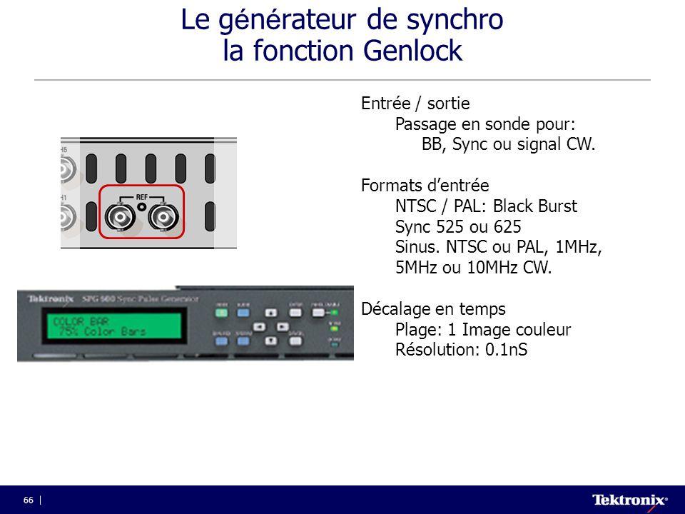 66 Le g é n é rateur de synchro la fonction Genlock Entrée / sortie Passage en sonde pour: BB, Sync ou signal CW. Formats d'entrée NTSC / PAL: Black B