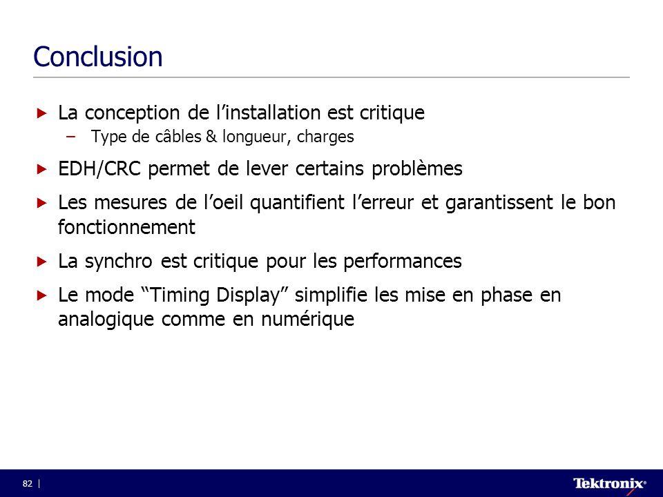 82 Conclusion  La conception de l'installation est critique –Type de câbles & longueur, charges  EDH/CRC permet de lever certains problèmes  Les me