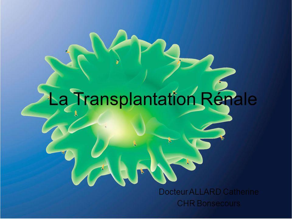 La Transplantation Rénale Docteur ALLARD Catherine CHR Bonsecours