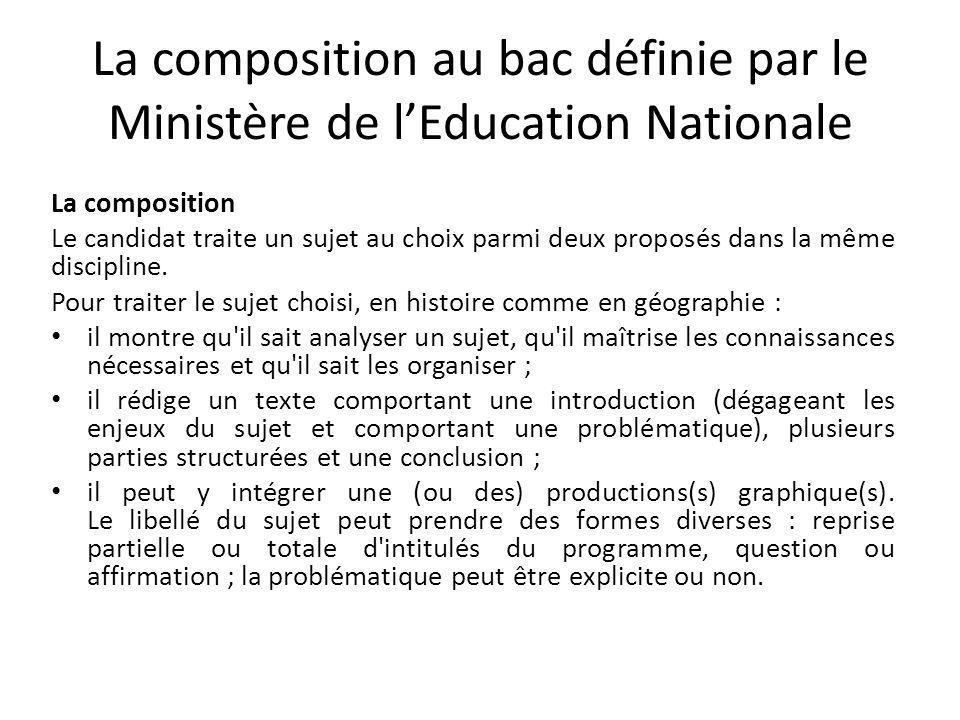 La composition au bac définie par le Ministère de l'Education Nationale La composition Le candidat traite un sujet au choix parmi deux proposés dans la même discipline.
