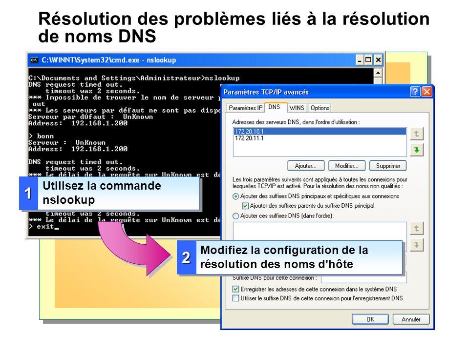 Résolution des problèmes liés à la résolution de noms DNS 11 Utilisez la commande nslookup 22 Modifiez la configuration de la résolution des noms d'hô
