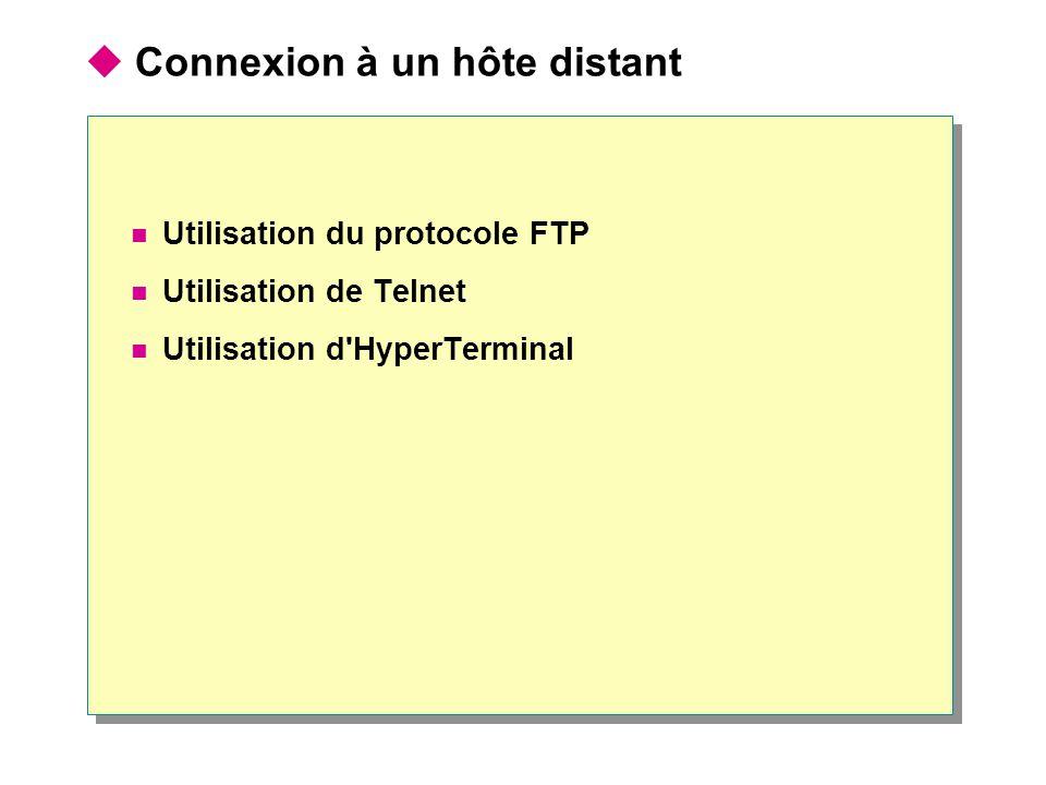  Connexion à un hôte distant  Utilisation du protocole FTP  Utilisation de Telnet  Utilisation d'HyperTerminal