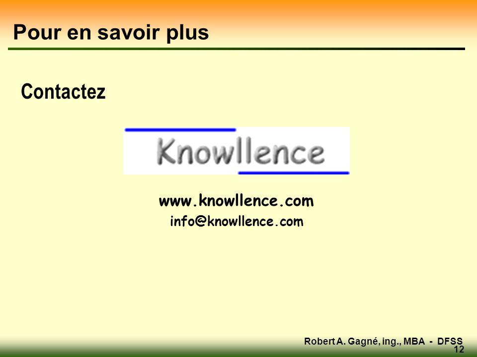 Robert A. Gagné, ing., MBA - DFSS 12 Pour en savoir plus Contactez www.knowllence.com info@knowllence.com