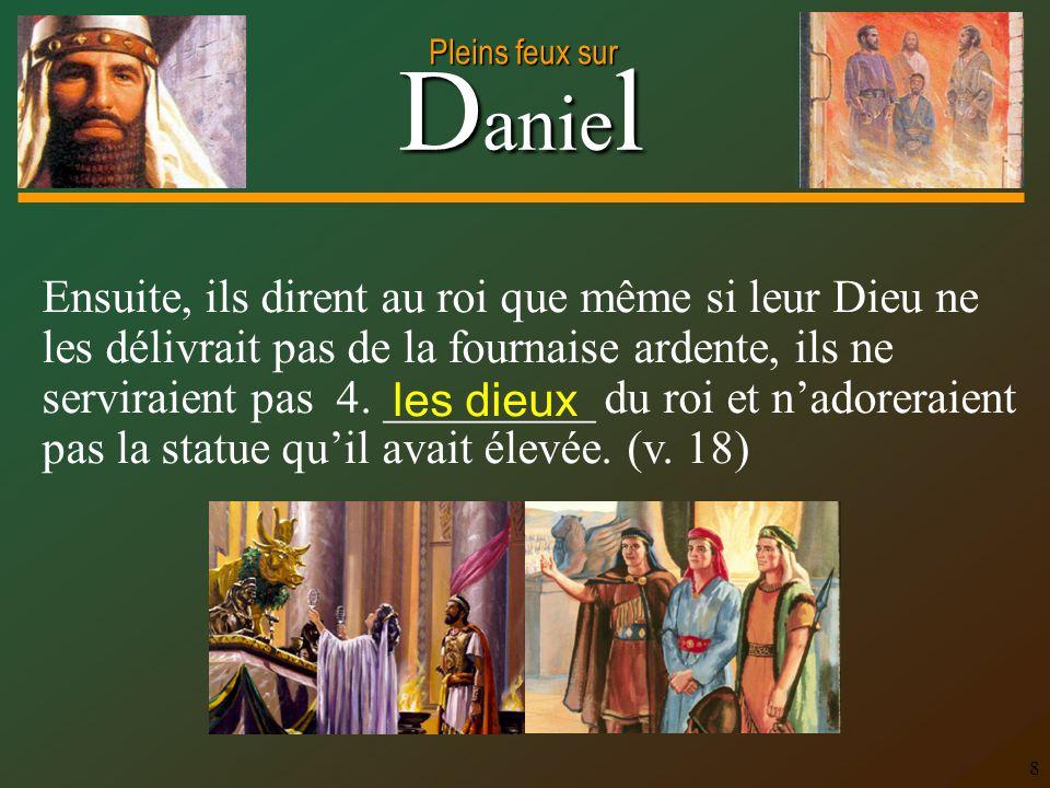 D anie l Pleins feux sur 9 Parfois Dieu nous permet de témoigner pour lui dans une apparente défaite plutôt que dans la victoire.