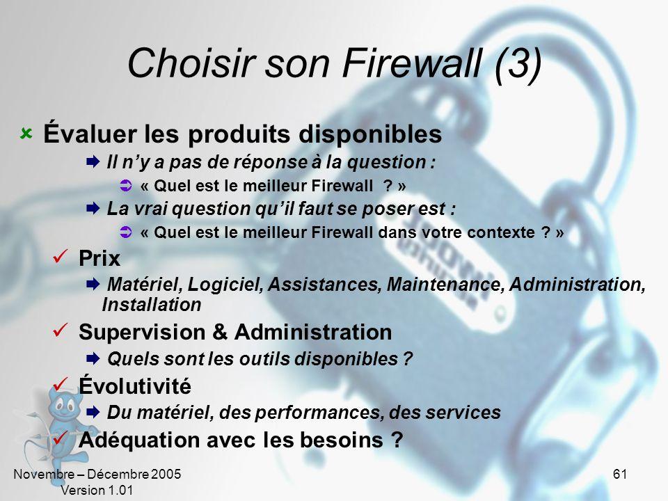 Novembre – Décembre 2005 Version 1.01 61 Choisir son Firewall (3)  Évaluer les produits disponibles  Il n'y a pas de réponse à la question :  « Quel est le meilleur Firewall .