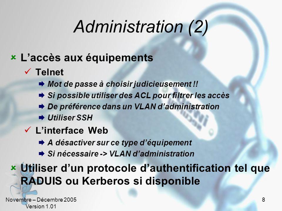 Novembre – Décembre 2005 Version 1.01 8 Administration (2)  L'accès aux équipements  Telnet  Mot de passe à choisir judicieusement !.