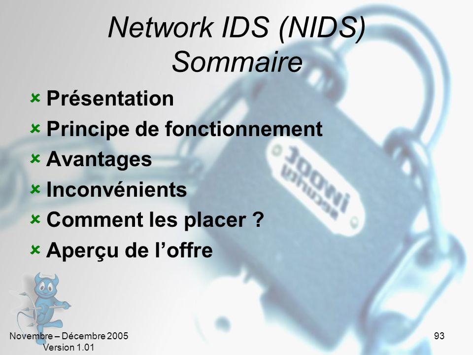 Novembre – Décembre 2005 Version 1.01 93 Network IDS (NIDS) Sommaire  Présentation  Principe de fonctionnement  Avantages  Inconvénients  Comment les placer .