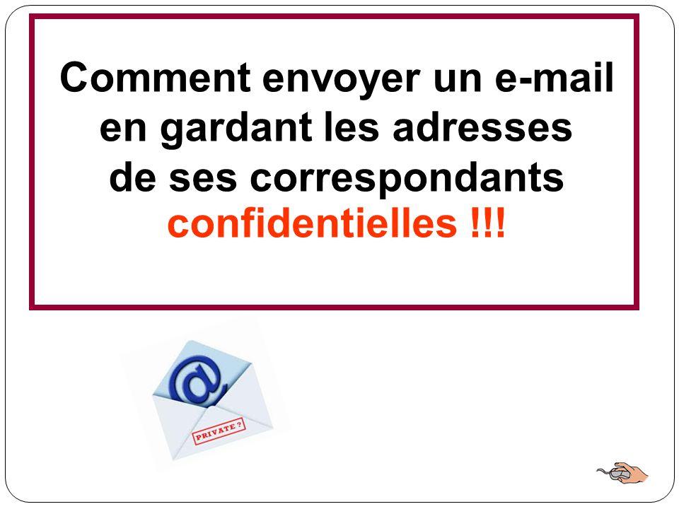 Comment envoyer un e-mail en gardant les adresses de ses correspondants confidentielles !!!