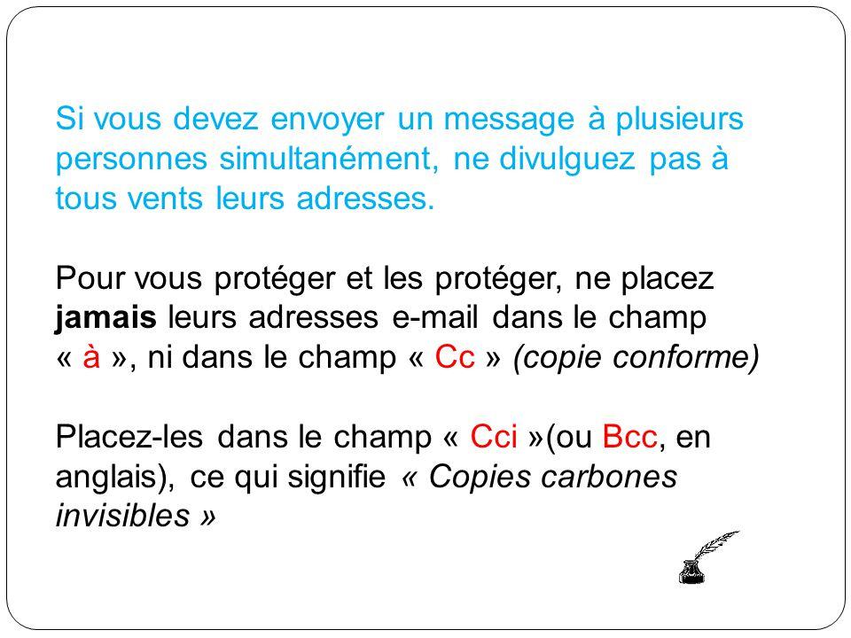Si vous devez envoyer un message à plusieurs personnes simultanément, ne divulguez pas à tous vents leurs adresses.