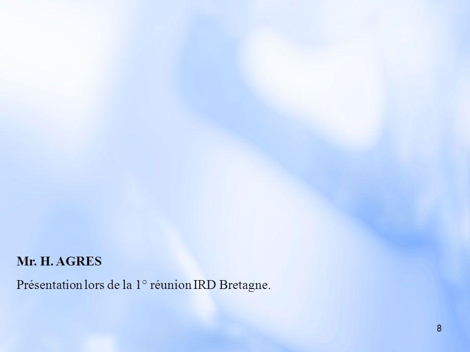 8 Mr. H. AGRES Présentation lors de la 1° réunion IRD Bretagne.
