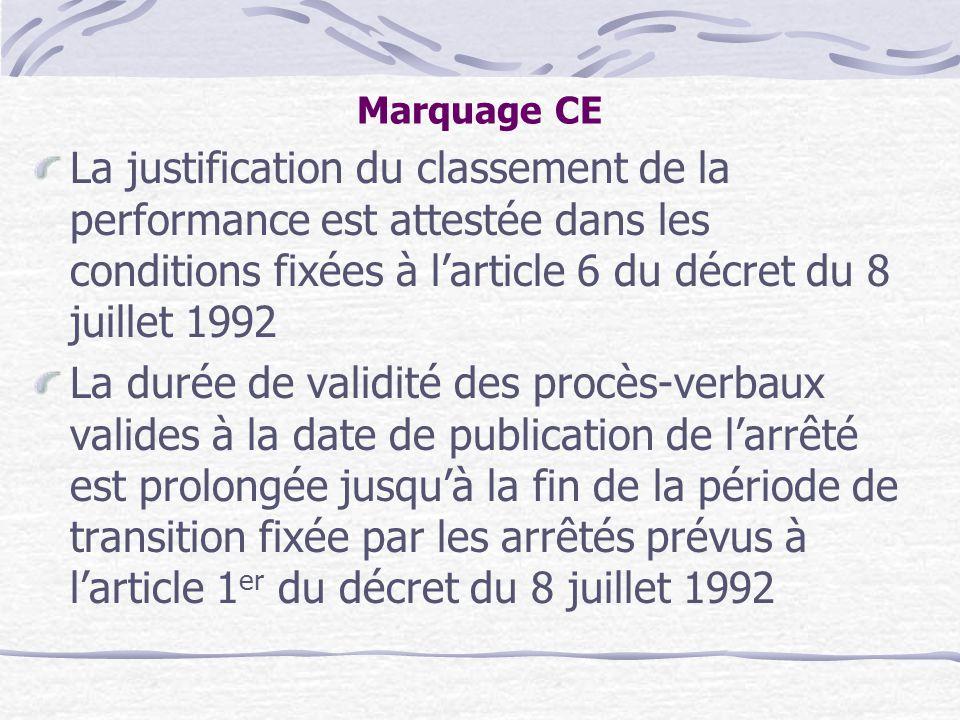 Marquage CE La justification du classement de la performance est attestée dans les conditions fixées à l'article 6 du décret du 8 juillet 1992 La duré