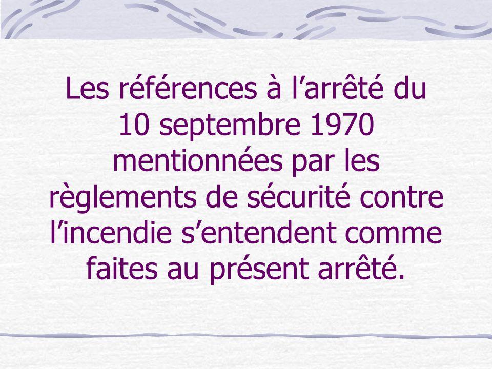 Les références à l'arrêté du 10 septembre 1970 mentionnées par les règlements de sécurité contre l'incendie s'entendent comme faites au présent arrêté
