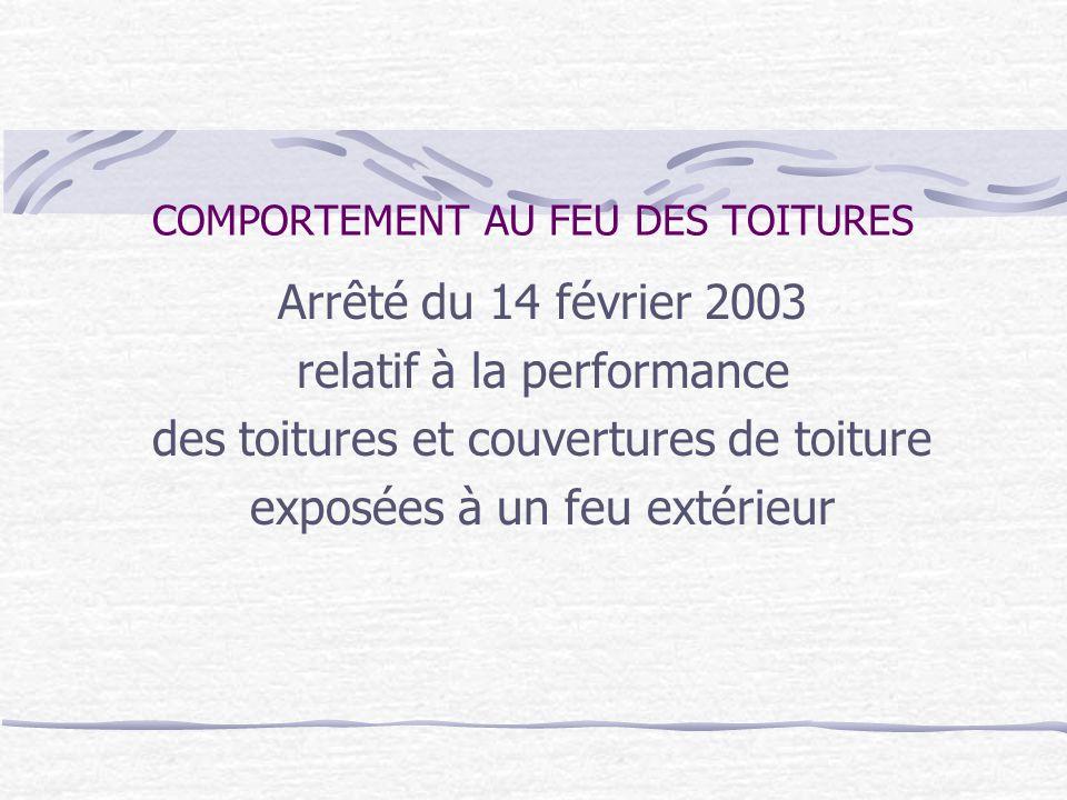 COMPORTEMENT AU FEU DES TOITURES Arrêté du 14 février 2003 relatif à la performance des toitures et couvertures de toiture exposées à un feu extérieur