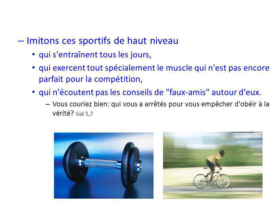 15 – Imitons ces sportifs de haut niveau • qui s entraînent tous les jours, • qui exercent tout spécialement le muscle qui n est pas encore parfait pour la compétition, • qui n écoutent pas les conseils de faux-amis autour d eux.