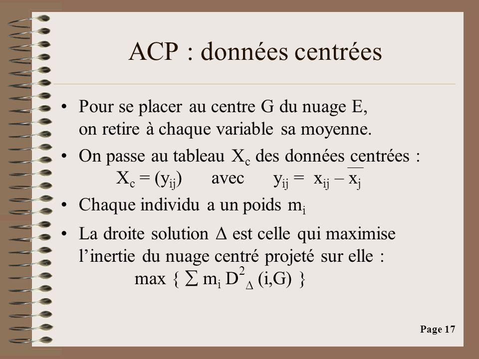 Page 17 ACP : données centrées •Pour se placer au centre G du nuage E, on retire à chaque variable sa moyenne. •On passe au tableau X c des données ce