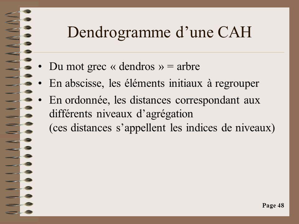 Page 48 Dendrogramme d'une CAH •Du mot grec « dendros » = arbre •En abscisse, les éléments initiaux à regrouper •En ordonnée, les distances correspondant aux différents niveaux d'agrégation (ces distances s'appellent les indices de niveaux)