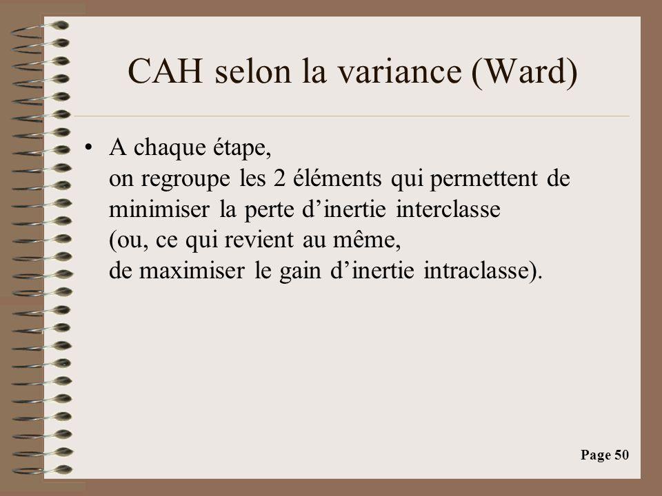 Page 50 CAH selon la variance (Ward) •A chaque étape, on regroupe les 2 éléments qui permettent de minimiser la perte d'inertie interclasse (ou, ce qui revient au même, de maximiser le gain d'inertie intraclasse).