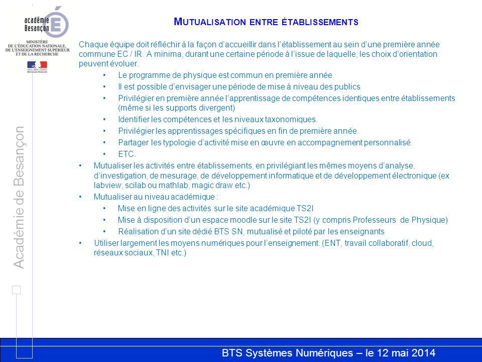 BTS Systèmes Numériques – le 12 mai 2014 Académie de Besançon M UTUALISATION ENTRE ÉTABLISSEMENTS Chaque équipe doit réfléchir à la façon d'accueillir dans l'établissement au sein d'une première année commune EC / IR.