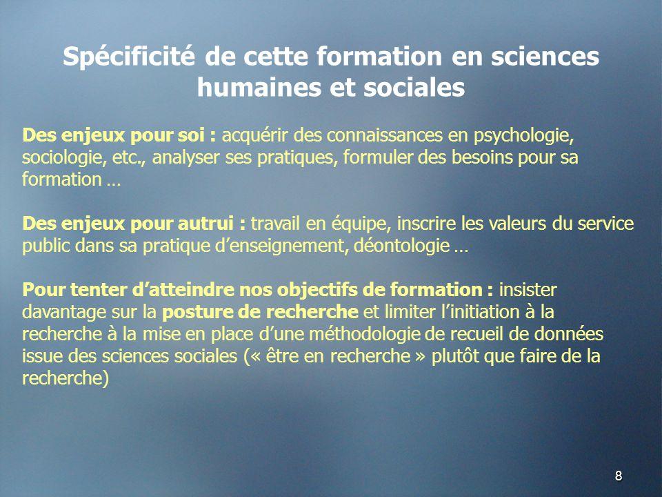 8 Spécificité de cette formation en sciences humaines et sociales Des enjeux pour soi : acquérir des connaissances en psychologie, sociologie, etc., a