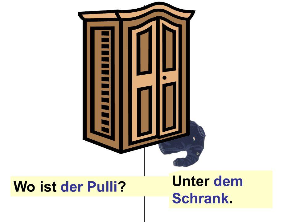 Wo ist der Pulli Unter dem Schrank.