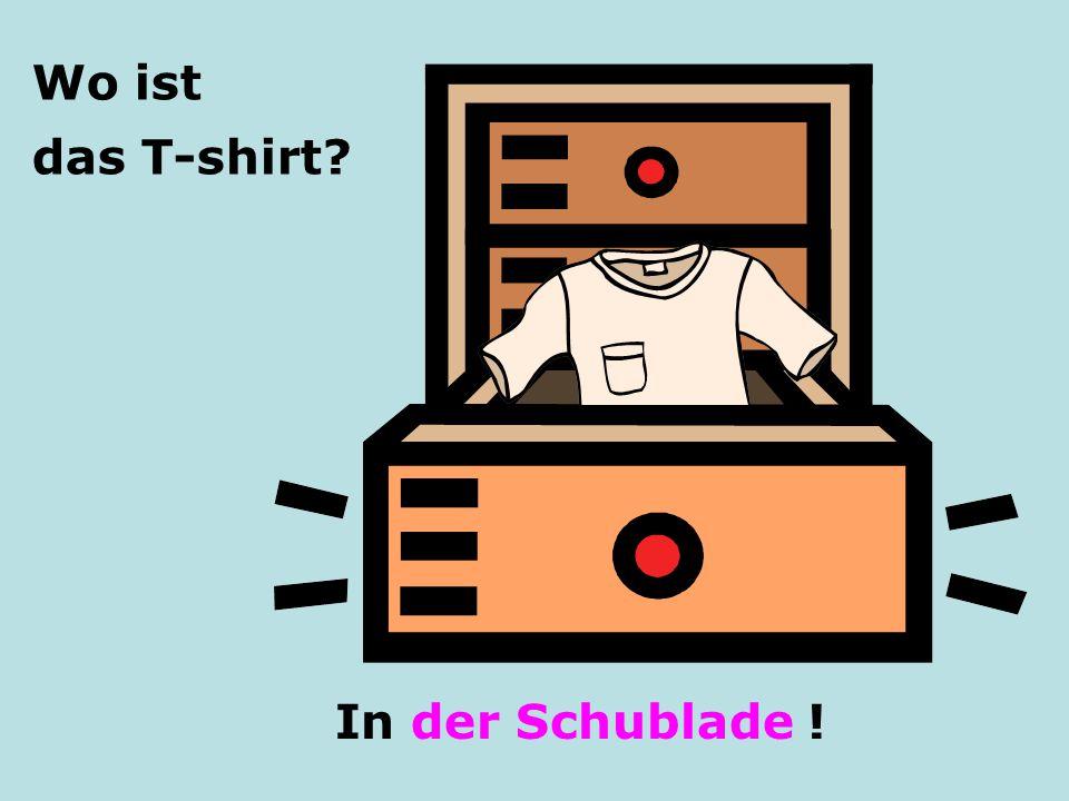Wo ist das T-shirt? In der Schublade !