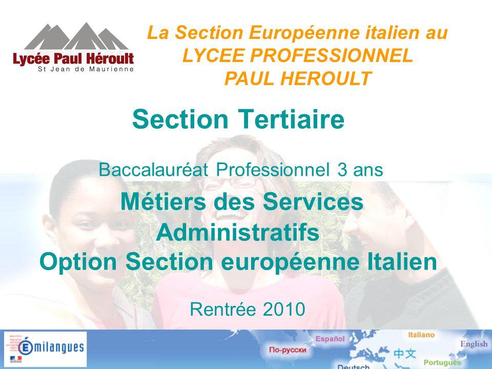 Section Tertiaire Baccalauréat Professionnel 3 ans Métiers des Services Administratifs Option Section européenne Italien Rentrée 2010 La Section Européenne italien au LYCEE PROFESSIONNEL PAUL HEROULT