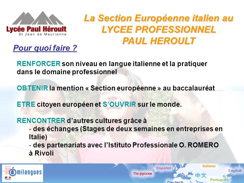 RENFORCER son niveau en langue italienne et la pratiquer dans le domaine professionnel OBTENIR la mention « Section européenne » au baccalauréat ETRE citoyen européen et S'OUVRIR sur le monde.