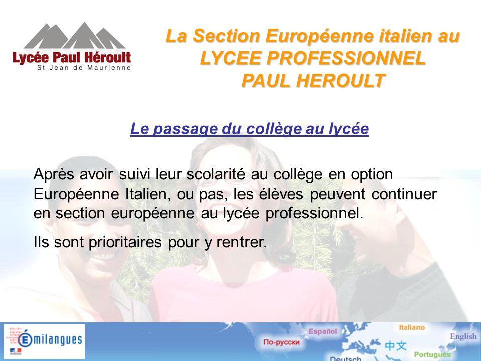 Le passage du collège au lycée Après avoir suivi leur scolarité au collège en option Européenne Italien, ou pas, les élèves peuvent continuer en section européenne au lycée professionnel.