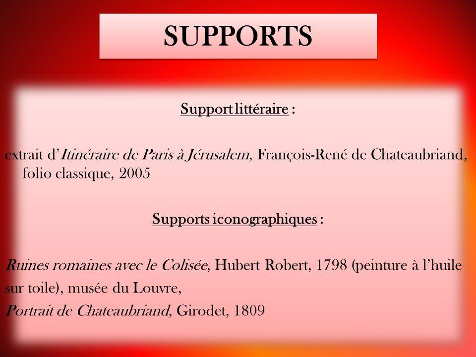 SUPPORTS Support littéraire : extrait d'Itinéraire de Paris à Jérusalem, François-René de Chateaubriand, folio classique, 2005 Supports iconographique