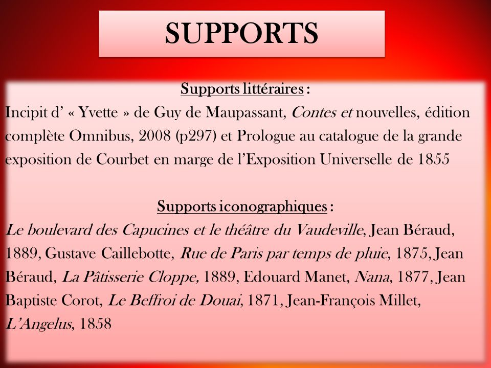 SUPPORTS Supports littéraires : Incipit d' « Yvette » de Guy de Maupassant, Contes et nouvelles, édition complète Omnibus, 2008 (p297) et Prologue au