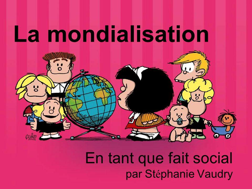 La mondialisation En tant que fait social par St é phanie Vaudry