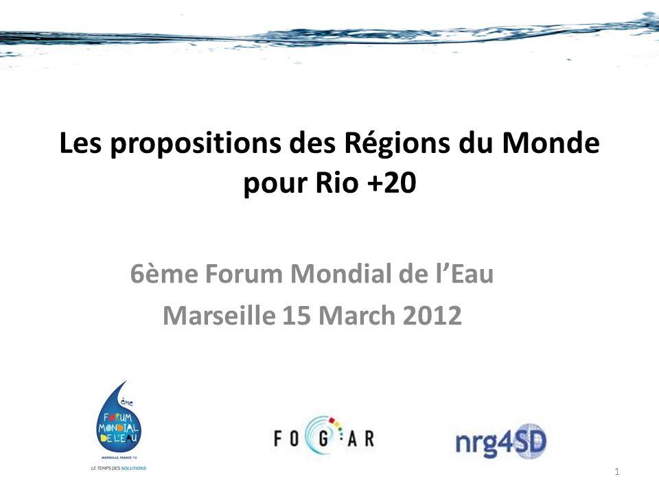 Les propositions des Régions du Monde pour Rio +20 6ème Forum Mondial de l'Eau Marseille 15 March 2012 1