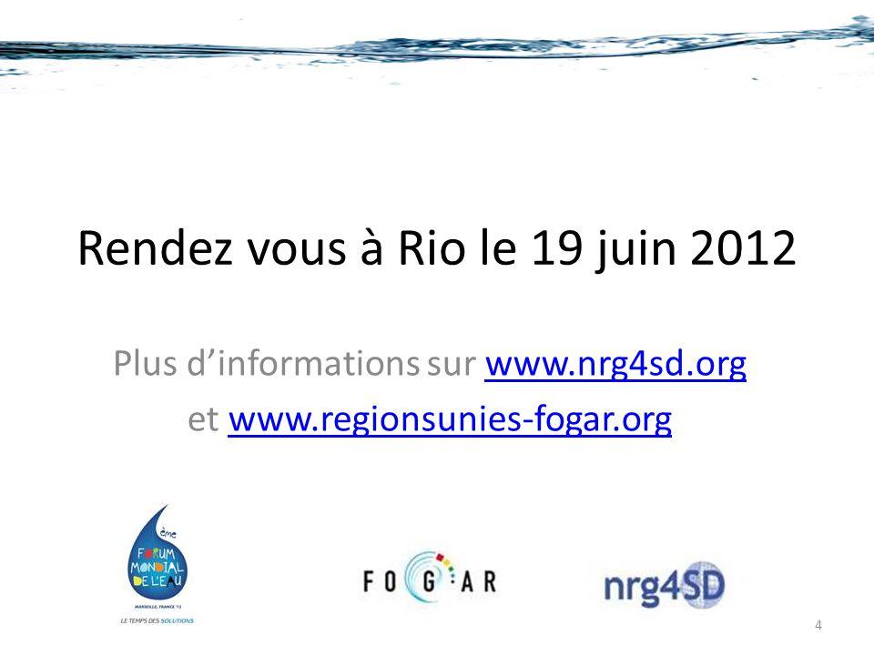 Rendez vous à Rio le 19 juin 2012 Plus d'informations sur www.nrg4sd.orgwww.nrg4sd.org et www.regionsunies-fogar.orgwww.regionsunies-fogar.org 4
