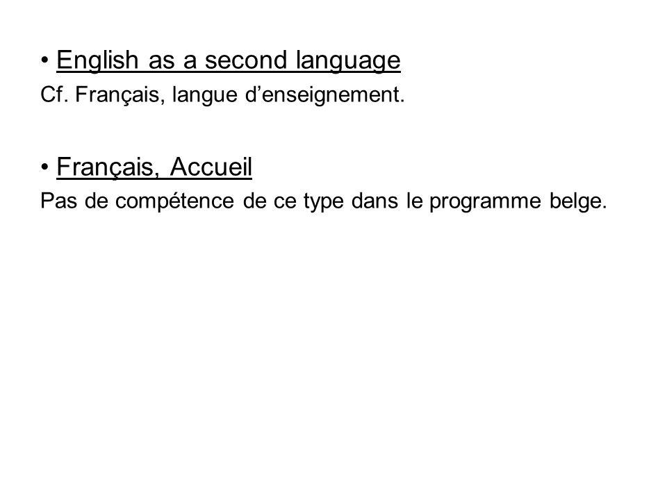 • English as a second language Cf. Français, langue d'enseignement. • Français, Accueil Pas de compétence de ce type dans le programme belge.