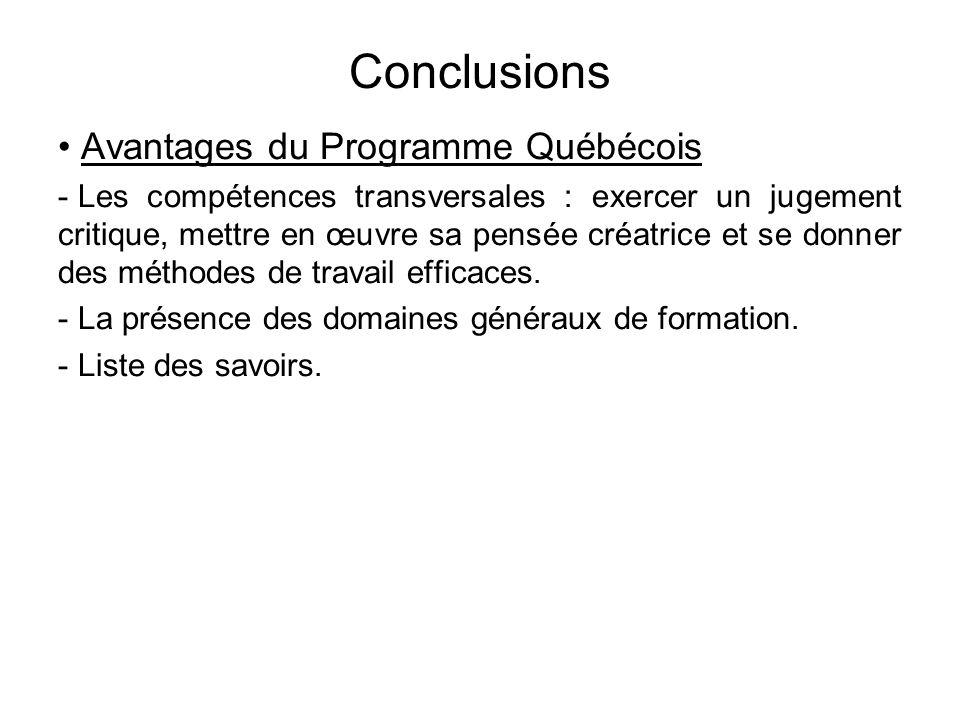 Conclusions • Avantages du Programme Québécois - Les compétences transversales : exercer un jugement critique, mettre en œuvre sa pensée créatrice et